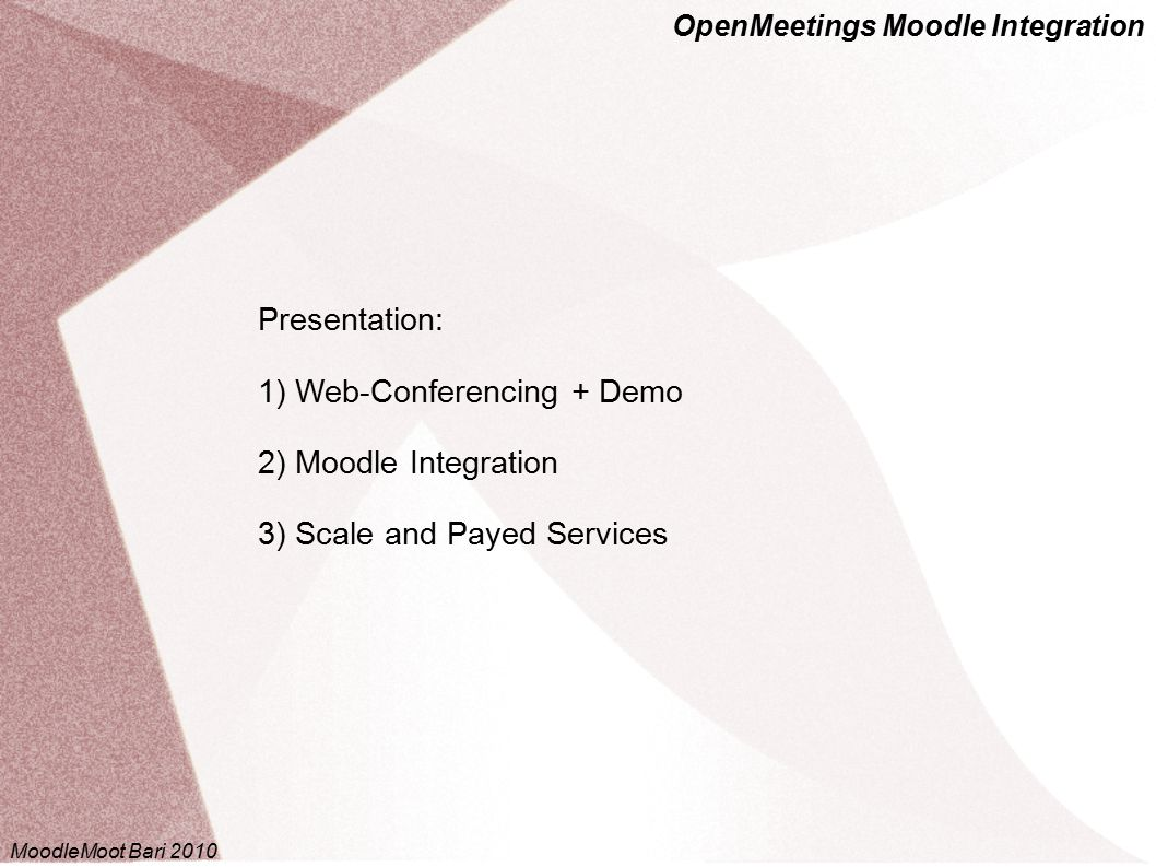 OpenMeetings Moodle Integration OpenMeetings – Architecture -21- Red5 Flash Streaming Desktop Sharing OpenOffice Service Convertion Flash SWF Client Flash SWF Client OpenLaszlo OpenMeetings Server ImageMagick GhostScript SWFTools DatenbankSOAP-GatewayDatenbank Moodle, Portale, Intranet, … MoodleMoot Bari 2010