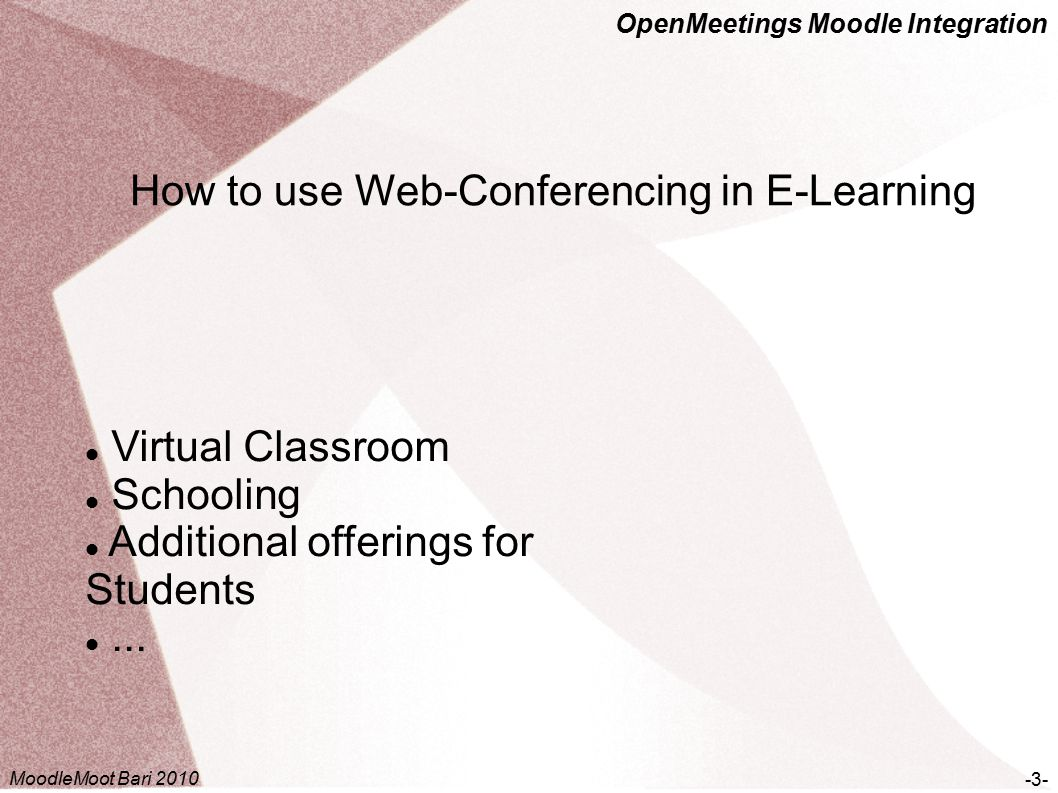 OpenMeetings Moodle Integration OpenMeetings – Open Source Web-Conferencing -4- Lizenz: Open Source EPL / LGPL Start Late 2005 Current Version 1.3 http://openmeetings.googlecode.com MoodleMoot Bari 2010