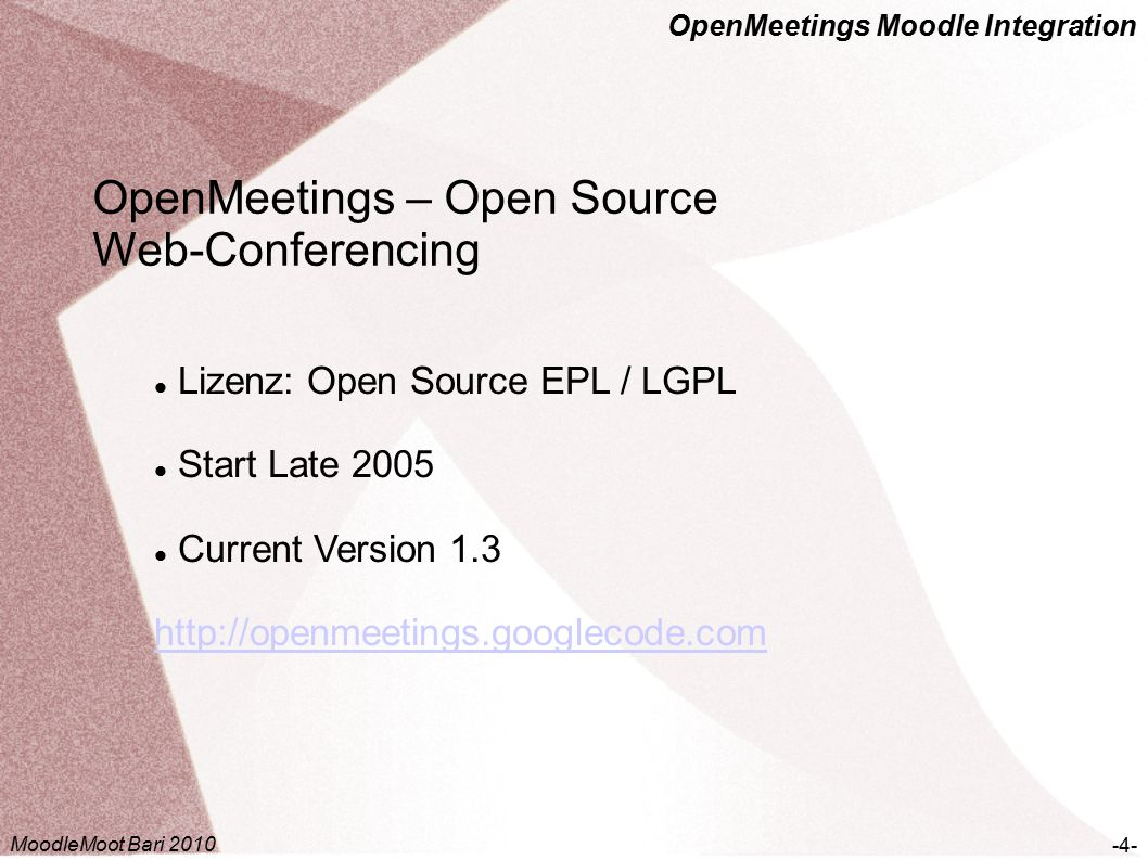 OpenMeetings Moodle Integration OpenMeetings – System Requirements -25- Sample Server Calculation You rent server on your own: 500 Concurrent Users: 2-3 Ghz CPU 4 GB RAM Operation System: Linux (Debian, CentOS, Fedora,...), Windows, OSx MoodleMoot Bari 2010