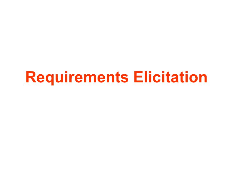 Requirements elicitation Requirements are in general not just discovered or gathered ......