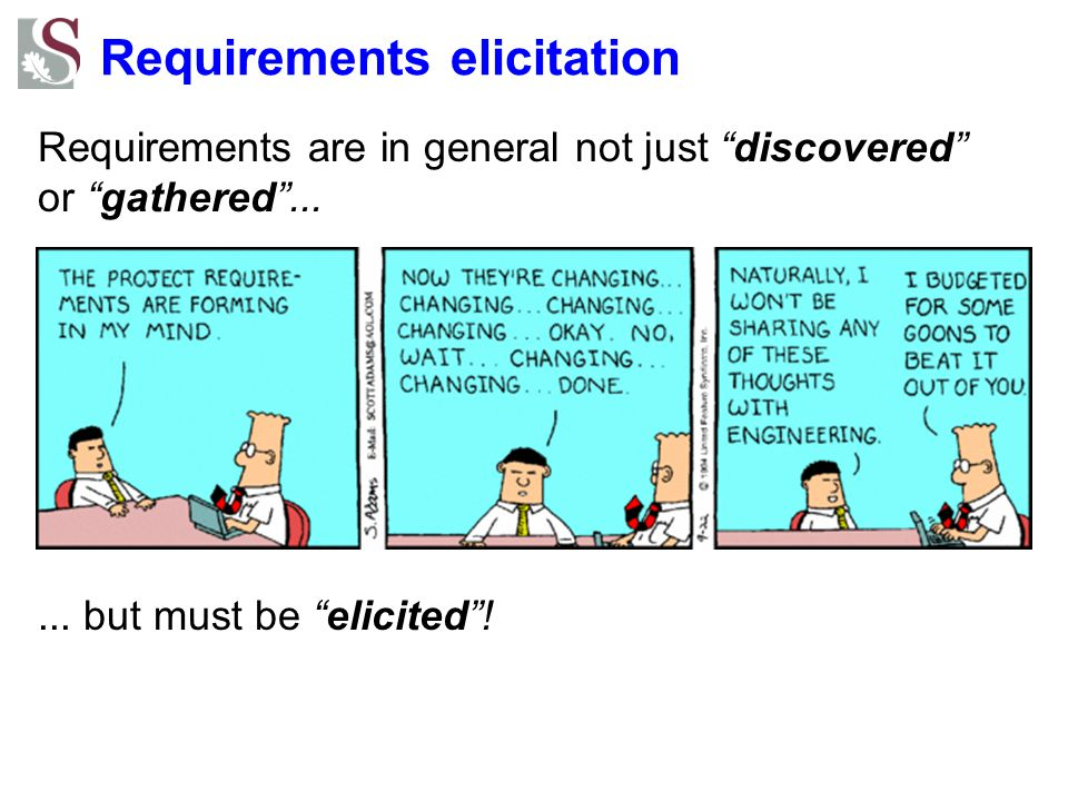 Requirements elicitation techniques Wide variety of approaches and techniques: observational: observe users of existing system –ethnographic methods analytical: analyze documents, forms, processes –domain analysis inquisitive: interview users –role playing speculative: suggest and evaluate functionality –brainstorming –rapid prototyping Usually several methods must be applied.