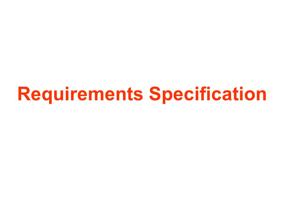 Requirements for requirements Requirements specifications should be … correct: each requirement is free from faults consistent: no requirement conflicts with any other precise, unambiguous, and clear: each require- ment has a single, easy-to-understand meaning free of unwarranted design detail: the specifi- cation does not prescribe the implementation