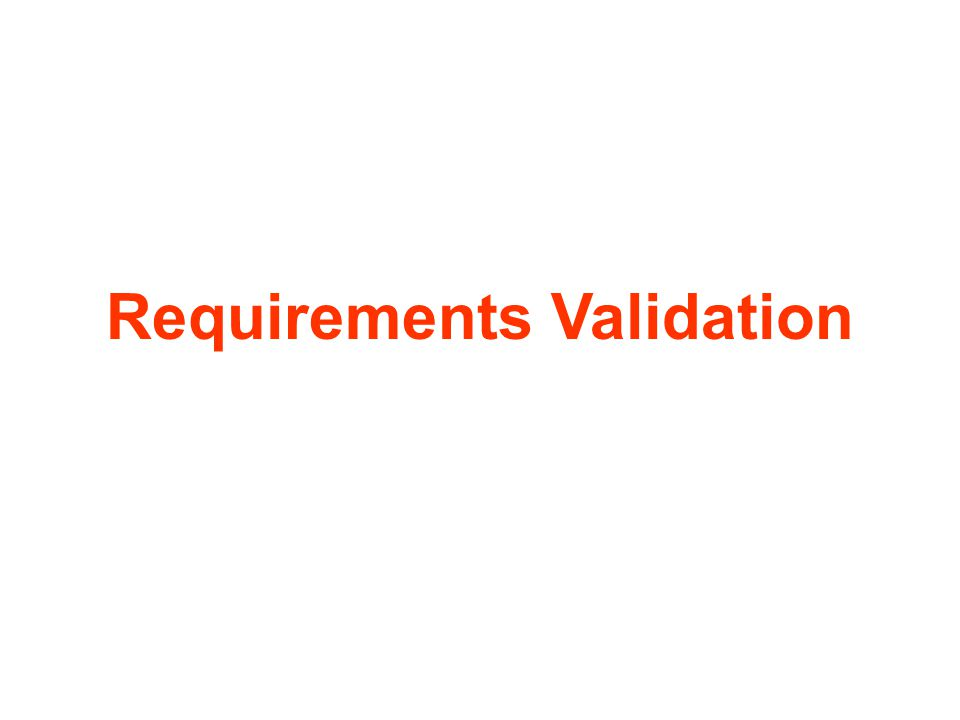 Requirements validation techniques prototyping –use executable system model to check requirements requirements reviews –systematic manual analysis of the requirements.