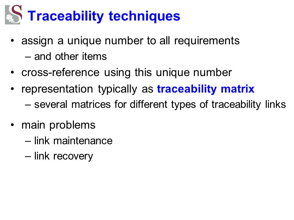 Requirements verifiability requirements must be verifiable, i.e., written so that their validity in the system can be checked by one or many test case(s) If you can't test it, it is not a requirement! even more difficult for non-functional requirements For example How do you test easy-to-use .