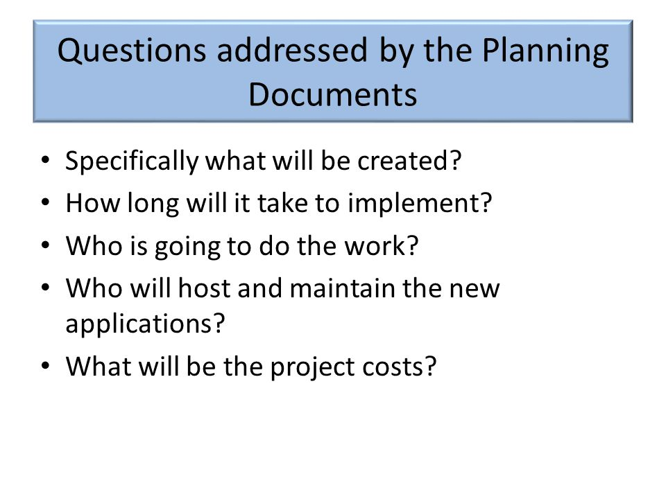 Questions addressed by the Planning Documents Specifically what will be created.
