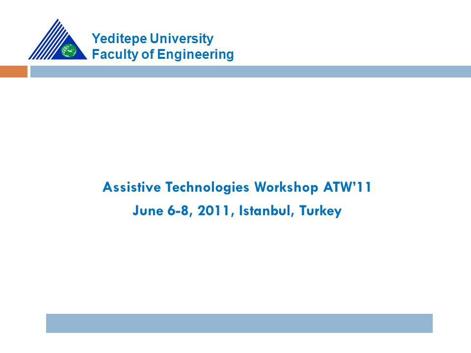 Assistive Technologies Workshop ATW'11 June 6-8, 2011, Istanbul, Turkey Yeditepe University Faculty of Engineering