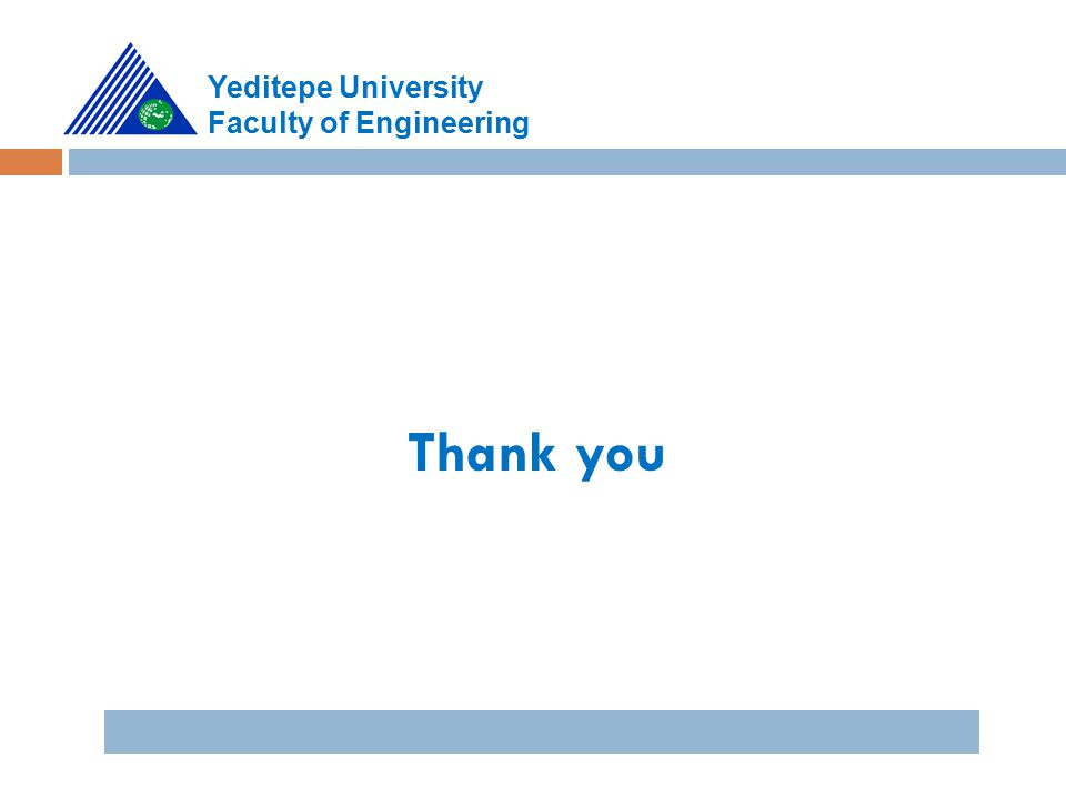 Thank you Yeditepe University Faculty of Engineering