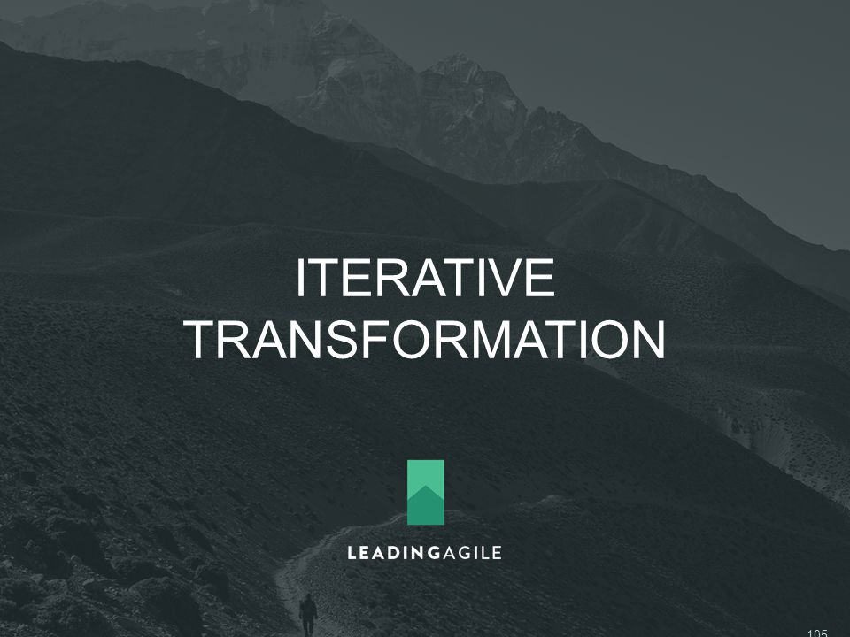 ITERATIVE TRANSFORMATION ©2014 LeadingAgile LLC **ALL RIGHTS RESERVED** 105