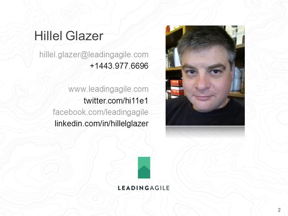 2 hillel.glazer@leadingagile.com +1443.977.6696 www.leadingagile.com twitter.com/hi11e1 facebook.com/leadingagile linkedin.com/in/hillelglazer Hillel Glazer