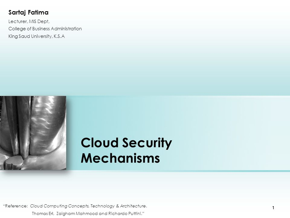 Cloud Security Mechanisms Reference: Cloud Computing Concepts, Technology & Architecture.