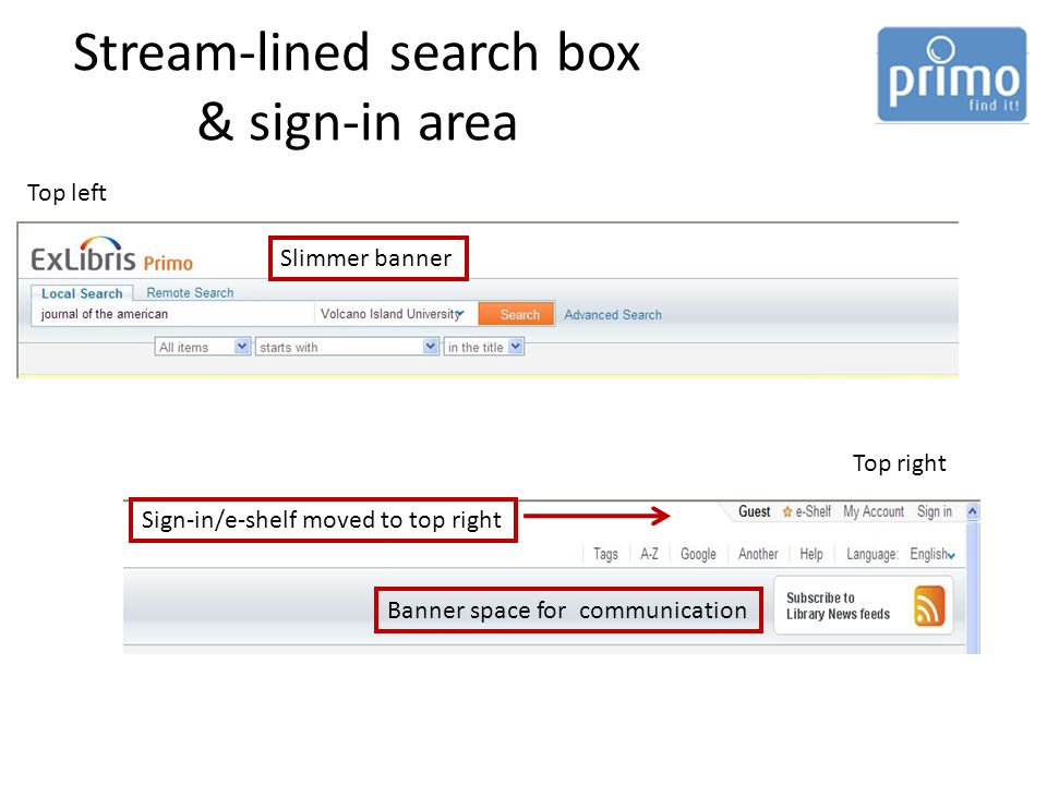 Stream-lined search box & sign-in area Top left Top right Slimmer banner Sign-in/e-shelf moved to top right Banner space for communication