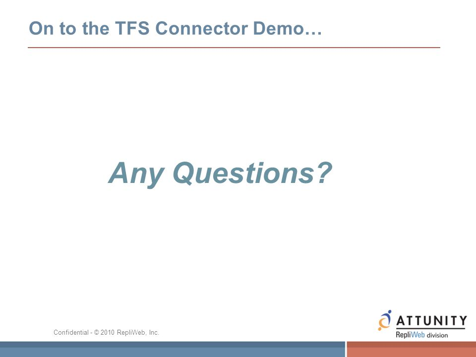 On to the TFS Connector Demo… Any Questions? Confidential - © 2010 RepliWeb, Inc.