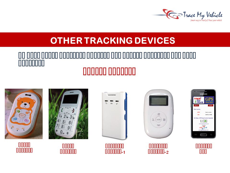 OTHER TRACKING DEVICES We have other tracking devices for person tracking and fuel tracking CHILD TRACKER PHONE TRACKER PERSON TRACKER PERSONAL TRACKER -1 PERSONAL TRACKER -2 ANDROID APP