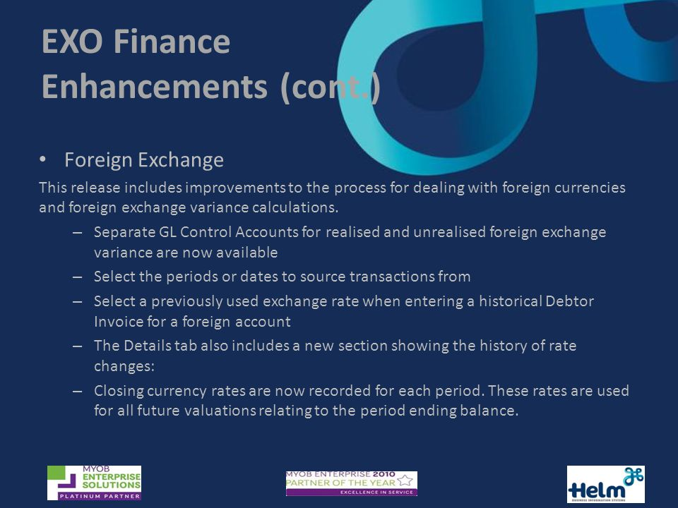 EXO Finance Enhancements (cont.) Foreign Exchange This release includes improvements to the process for dealing with foreign currencies and foreign exchange variance calculations.