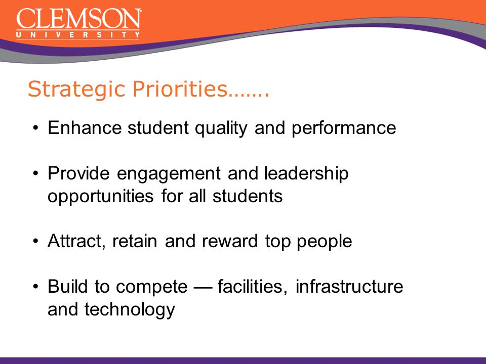 Strategic Priorities……. Enhance student quality and performance Provide engagement and leadership opportunities for all students Attract, retain and r
