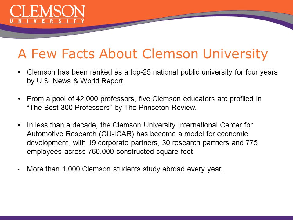 Clemson has been ranked as a top-25 national public university for four years by U.S. News & World Report. From a pool of 42,000 professors, five Clem