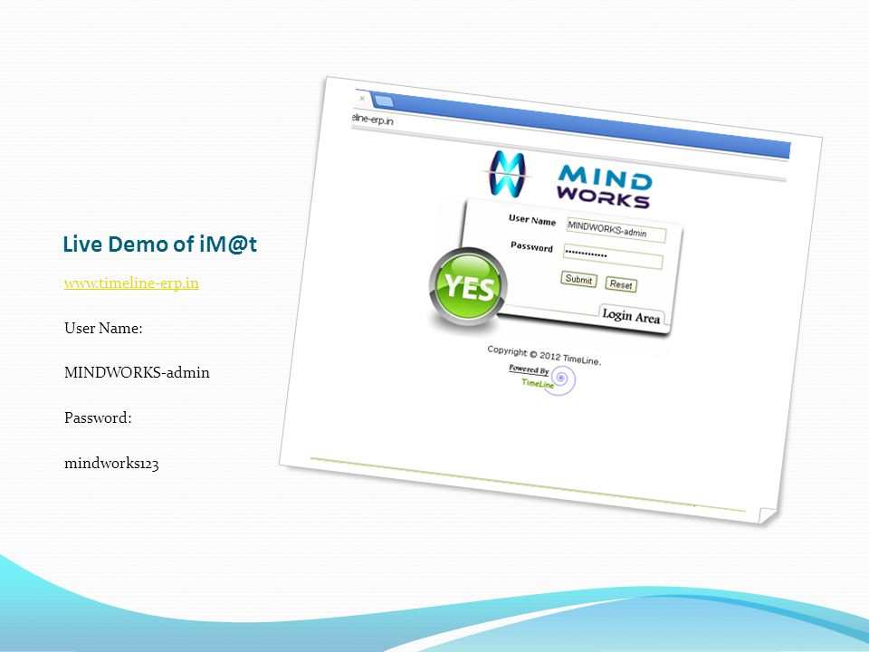 Live Demo of iM@t www.timeline-erp.in User Name: MINDWORKS-admin Password: mindworks123