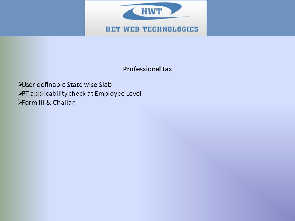 Professional Tax  User definable State wise Slab  PT applicability check at Employee Level  Form III & Challan