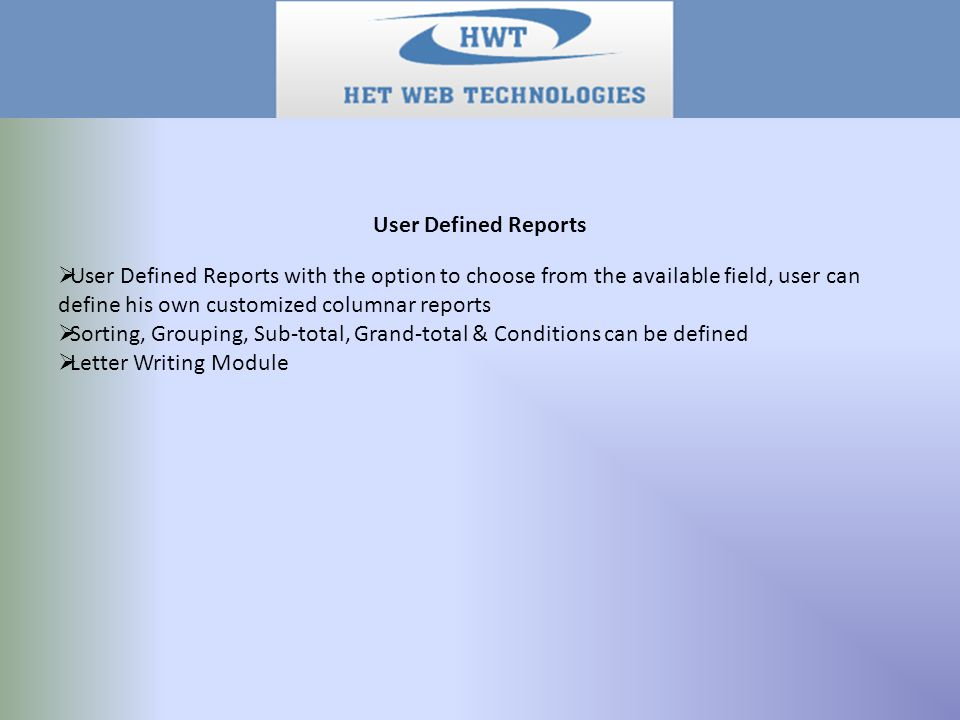 User Defined Reports  User Defined Reports with the option to choose from the available field, user can define his own customized columnar reports 