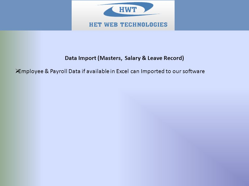 Data Import (Masters, Salary & Leave Record)  Employee & Payroll Data if available in Excel can Imported to our software