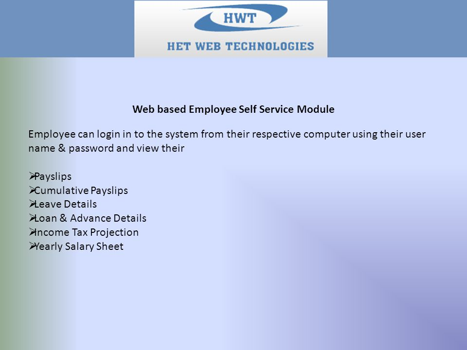 Web based Employee Self Service Module Employee can login in to the system from their respective computer using their user name & password and view th