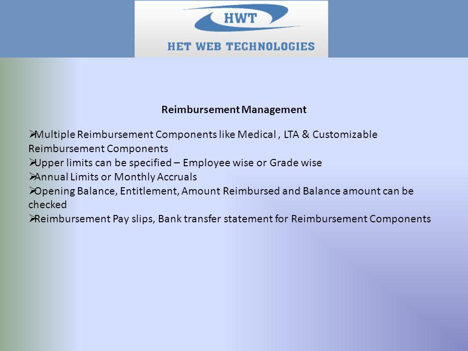 Reimbursement Management  Multiple Reimbursement Components like Medical, LTA & Customizable Reimbursement Components  Upper limits can be specified