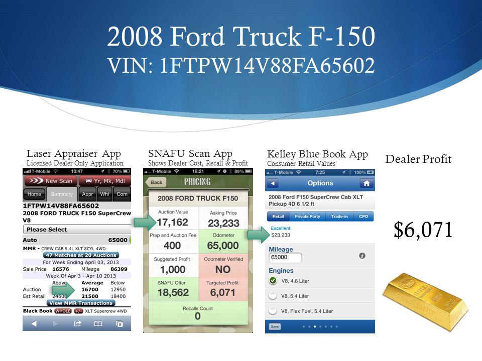 2005 Toyota Tacoma SR5 VIN: 5TEJU62N85Z090901 Laser Appraiser App Licensed Dealer Only Application Dealer Profit $6,890 SNAFU Scan App Shows Dealer Cost, Recall & Profit Kelley Blue Book App Consumer Retail Values