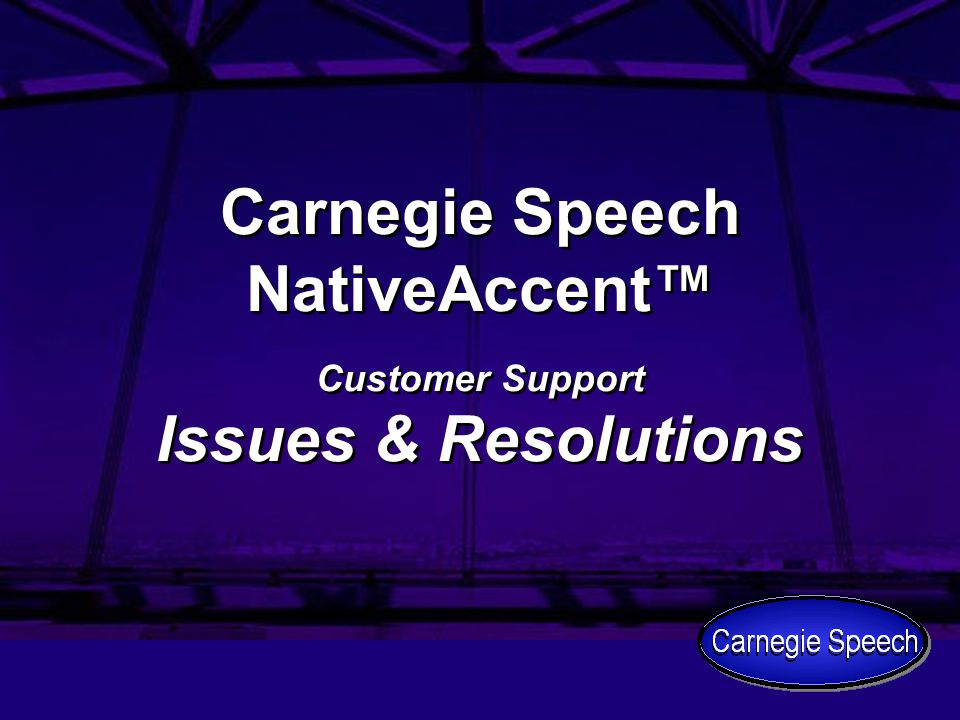 Carnegie Speech NativeAccent™ Customer Support Issues & Resolutions