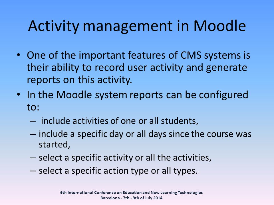 Activity management in Moodle One of the important features of CMS systems is their ability to record user activity and generate reports on this activity.