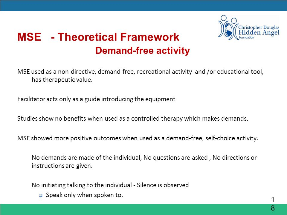 MSE - Theoretical Framework Demand-free activity MSE used as a non-directive, demand-free, recreational activity and /or educational tool, has therapeutic value.