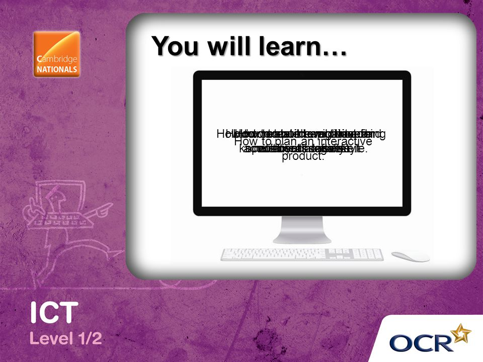 You will learn… How to build web based multimedia assets.