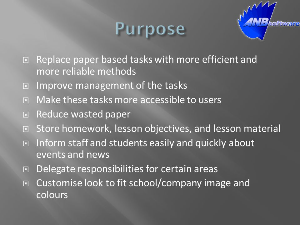  Replace paper based tasks with more efficient and more reliable methods  Improve management of the tasks  Make these tasks more accessible to user