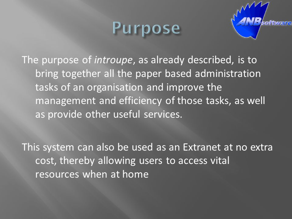 The purpose of introupe, as already described, is to bring together all the paper based administration tasks of an organisation and improve the manage