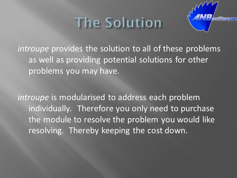 introupe provides the solution to all of these problems as well as providing potential solutions for other problems you may have. introupe is modulari