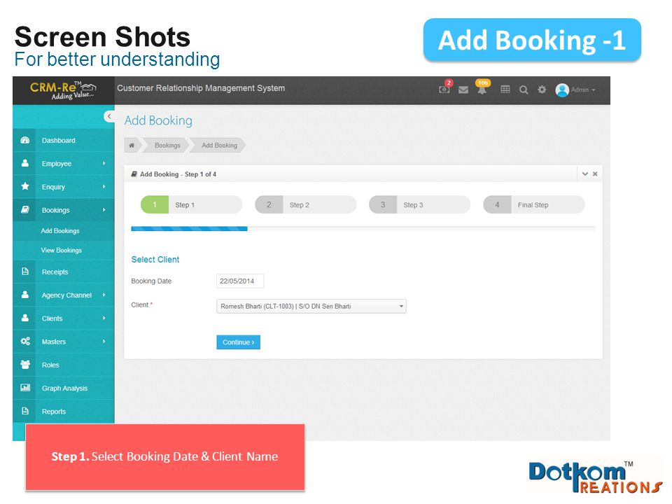 For better understanding Screen Shots Add Booking -1 Step 1. Select Booking Date & Client Name