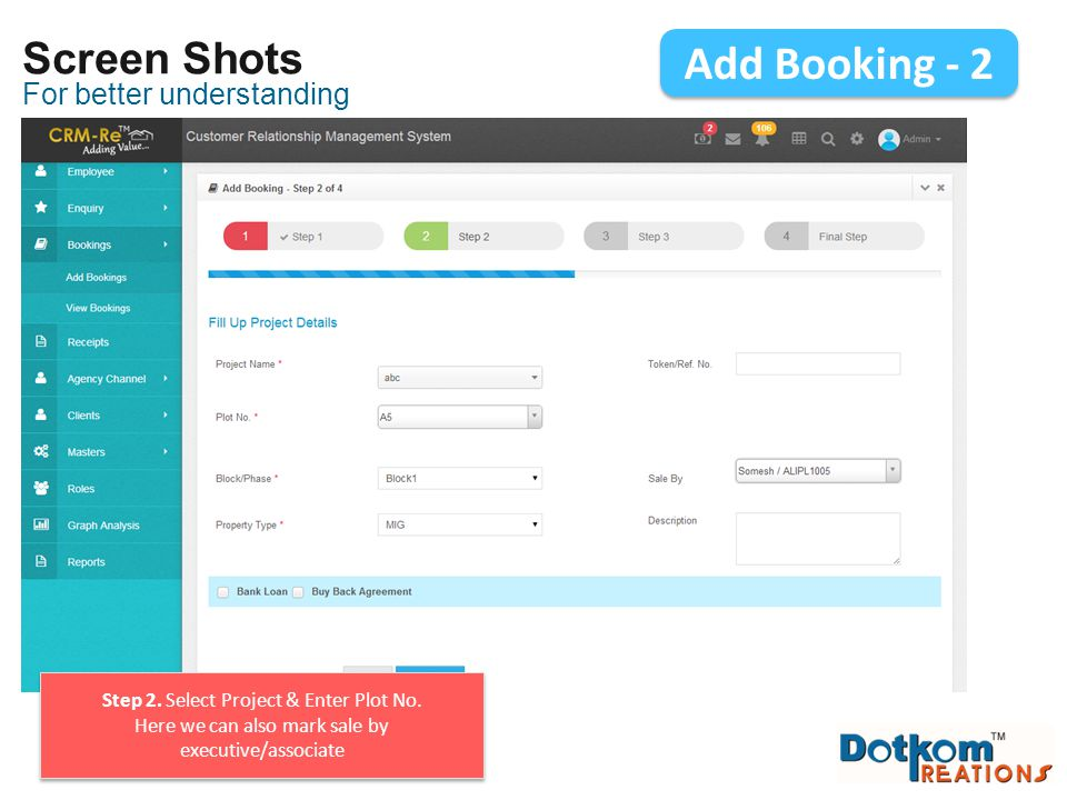 For better understanding Screen Shots Add Booking - 2 Step 2. Select Project & Enter Plot No. Here we can also mark sale by executive/associate