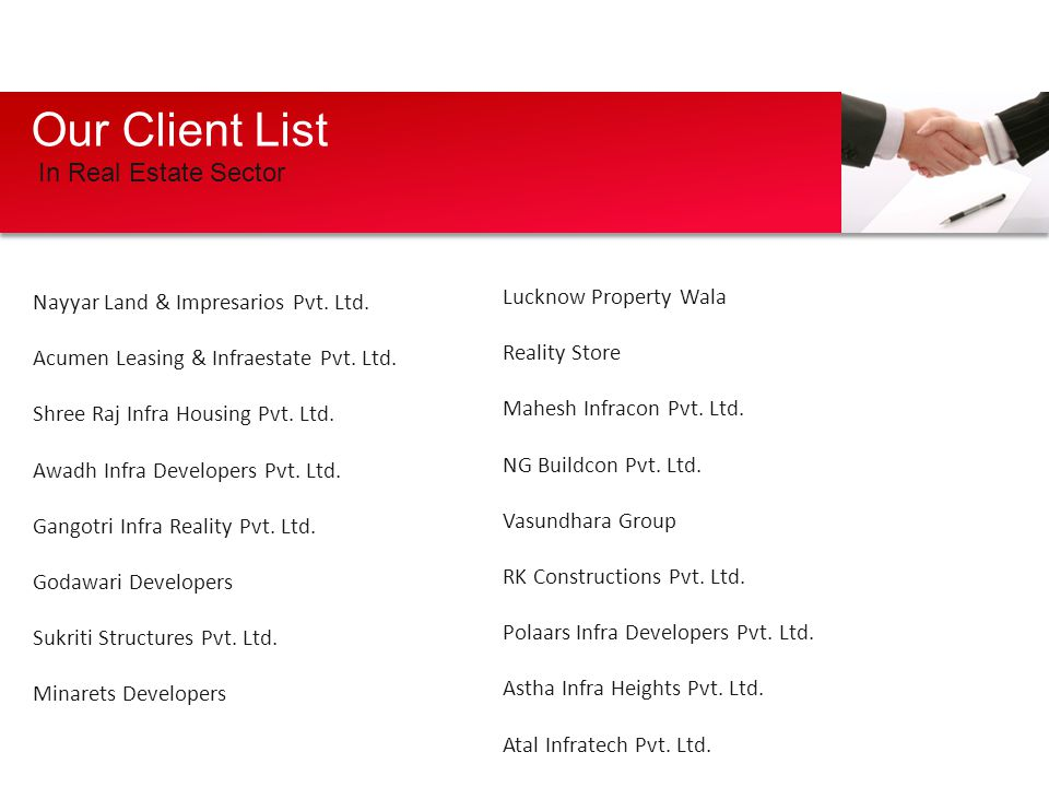 Our Client List In Real Estate Sector Nayyar Land & Impresarios Pvt. Ltd. Acumen Leasing & Infraestate Pvt. Ltd. Shree Raj Infra Housing Pvt. Ltd. Awa