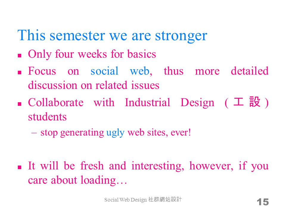 This semester we are stronger Only four weeks for basics Focus on social web, thus more detailed discussion on related issues Collaborate with Industr