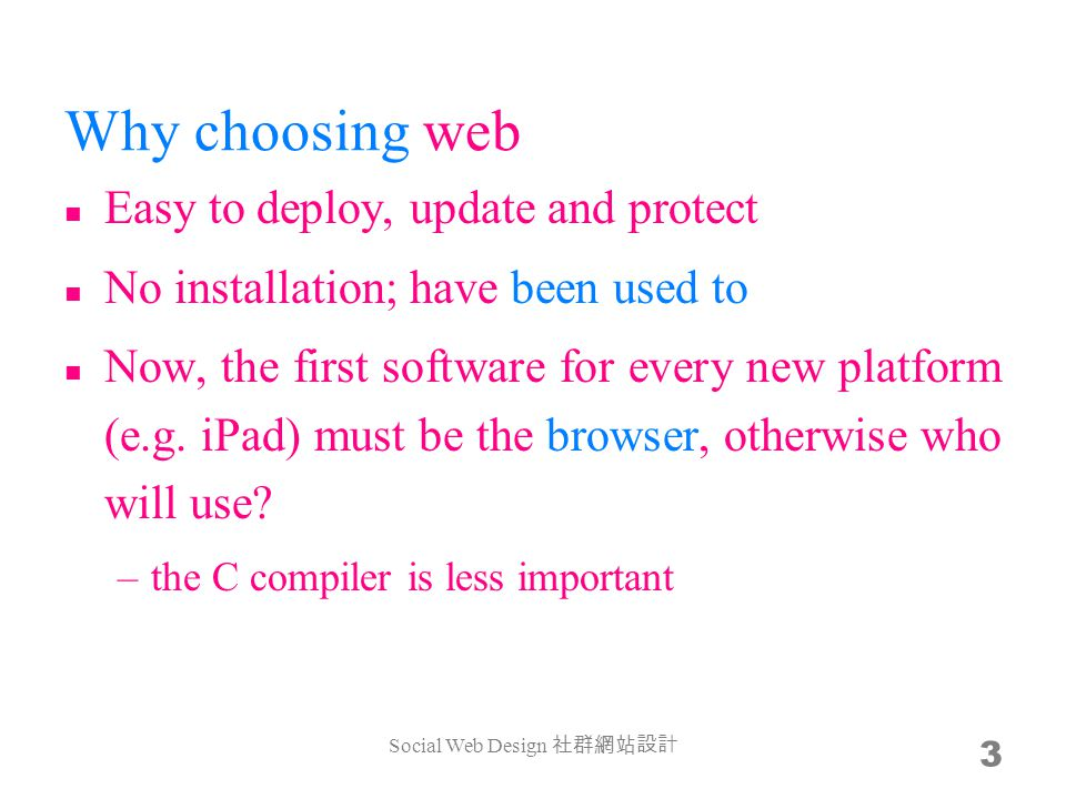Why choosing web Easy to deploy, update and protect No installation; have been used to Now, the first software for every new platform (e.g. iPad) must