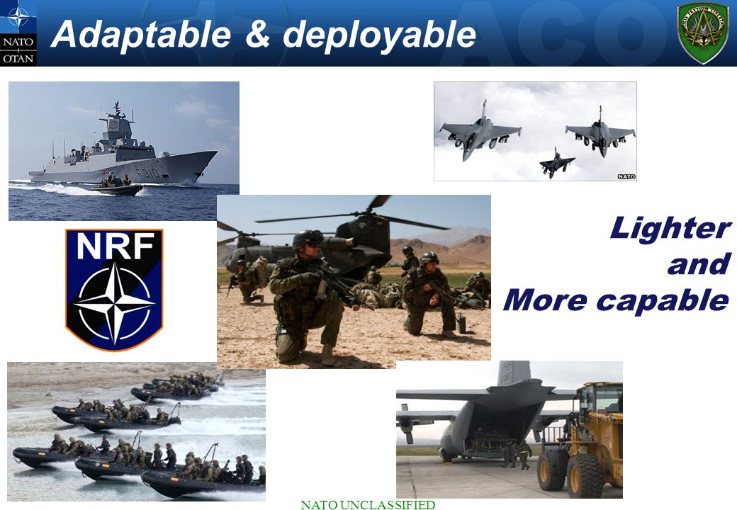 NATO UNCLASSIFIED Adaptable & deployable Lighter and More capable