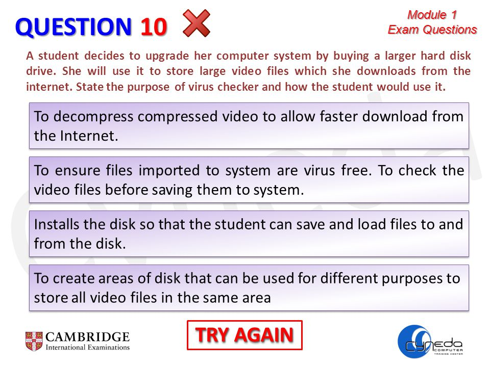 Cyneda QUESTION 10 A student decides to upgrade her computer system by buying a larger hard disk drive.