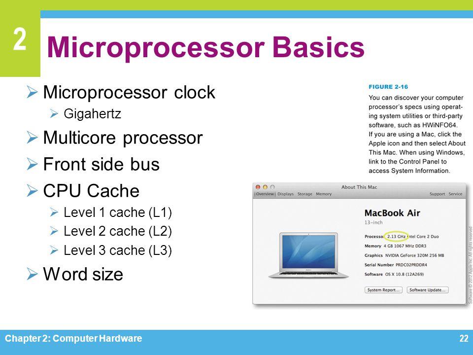 2 Microprocessor Basics  Microprocessor clock  Gigahertz  Multicore processor  Front side bus  CPU Cache  Level 1 cache (L1)  Level 2 cache (L2