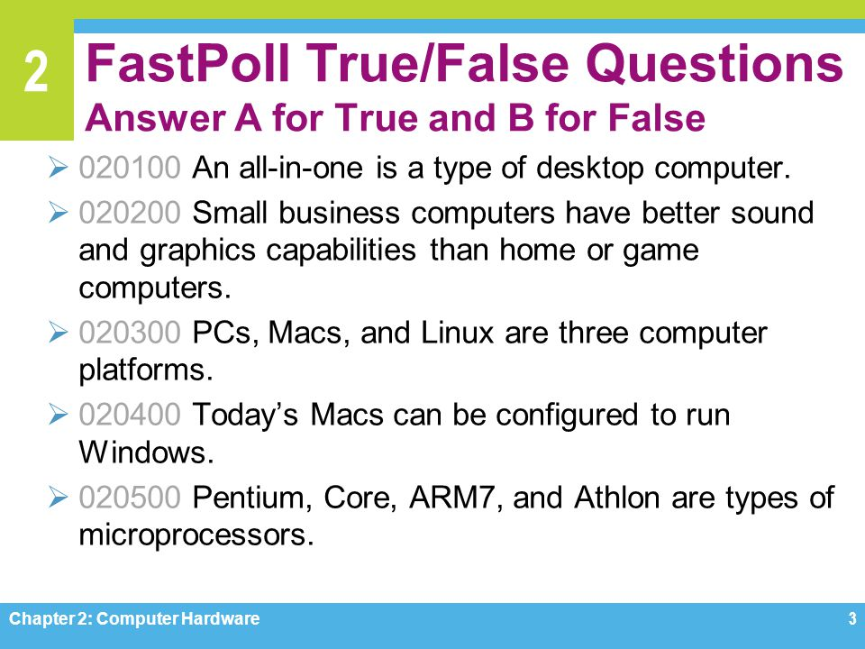2 FastPoll True/False Questions Answer A for True and B for False  020100 An all-in-one is a type of desktop computer.  020200 Small business comput