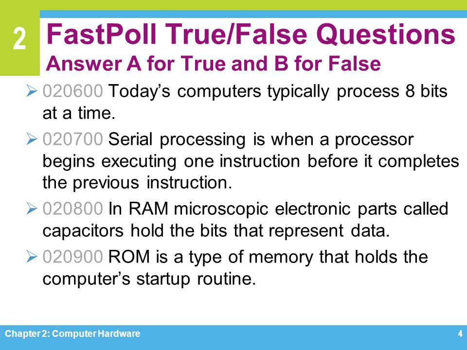 2 FastPoll True/False Questions Answer A for True and B for False  020600 Today's computers typically process 8 bits at a time.  020700 Serial proce