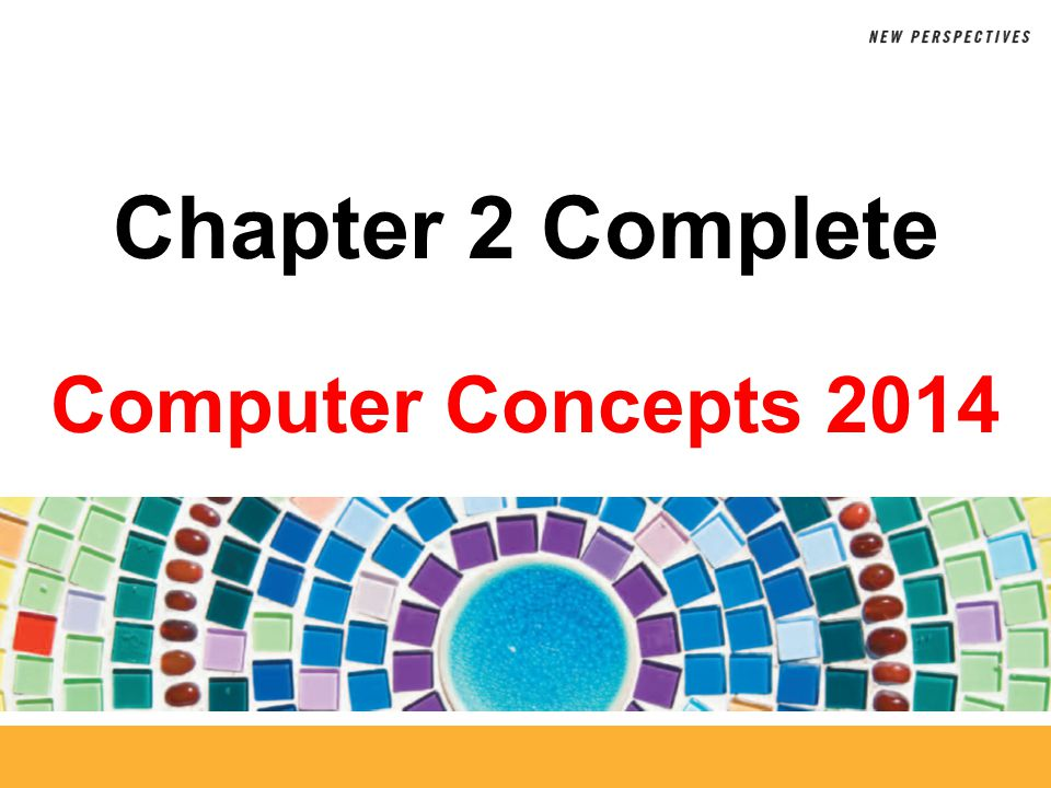 Computer Concepts 2014 Chapter 2 Complete