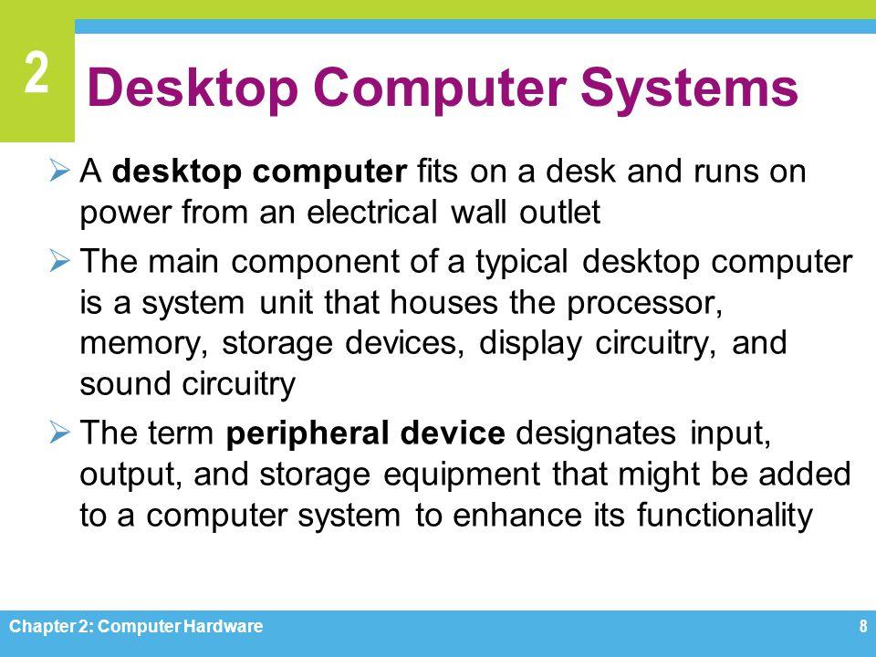 2 Desktop Computer Systems Chapter 2: Computer Hardware9