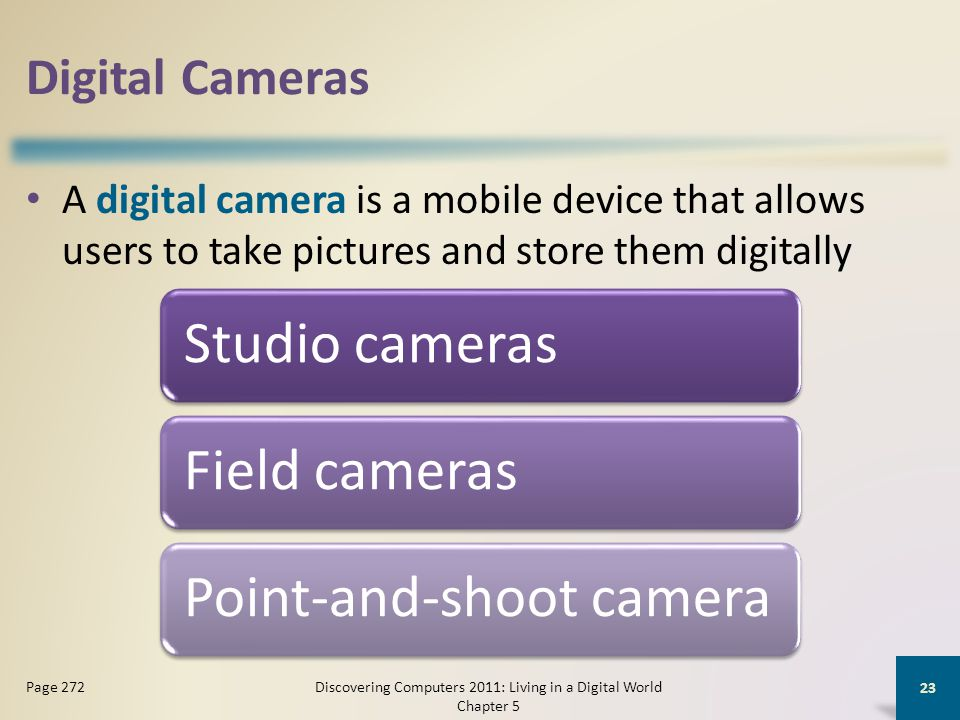 Digital Cameras A digital camera is a mobile device that allows users to take pictures and store them digitally Discovering Computers 2011: Living in