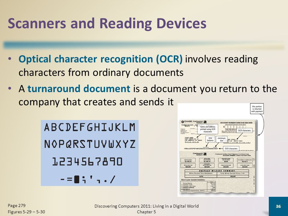 Scanners and Reading Devices Optical character recognition (OCR) involves reading characters from ordinary documents A turnaround document is a docume
