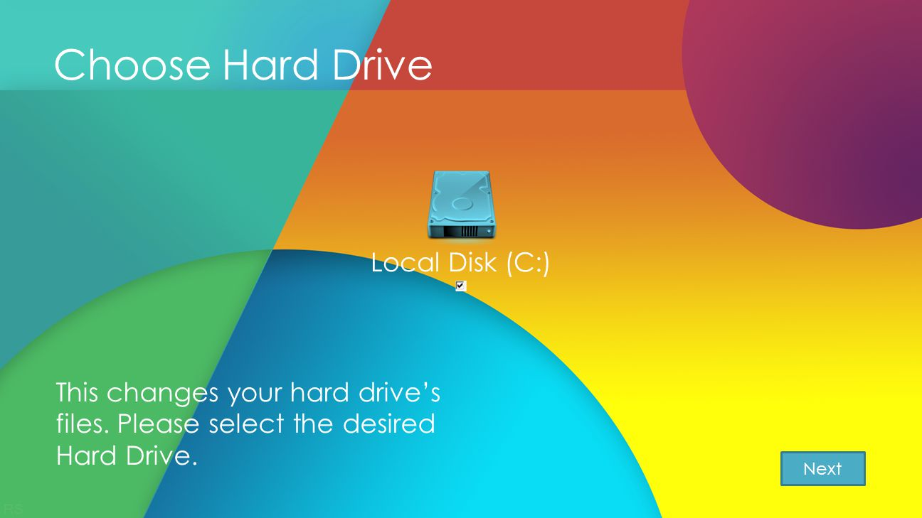 Choose Hard Drive Local Disk (C:) This changes your hard drive's files.