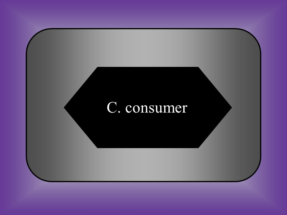 A:B: preysymbiosis # 12 An organism that cannot make its own food. C:D: consumerproducer